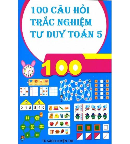 100 cau hoi trac nghiem tu duy toan 5 - 100 câu hỏi trắc nghiệm tư duy toán 5