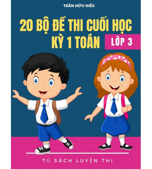 20 bo de thi cuoi hoc ky 1 toan 3 co dap an - 20 bộ đề thi cuối học kỳ 1 Toán 3 có đáp án