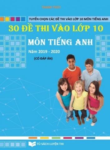 30 de thi vao lop 10 mon tieng anh nam 2019 2020 - 30 Đề thi vào lớp 10 môn Tiếng Anh năm 2019- 2020