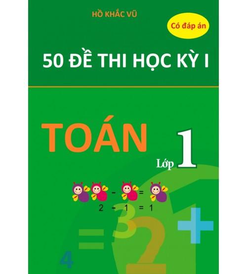 50 de thi hoc ky 1 toan lop 1 moi nhat - 50 đề thi học kỳ 1 Toán lớp 1 mới nhất
